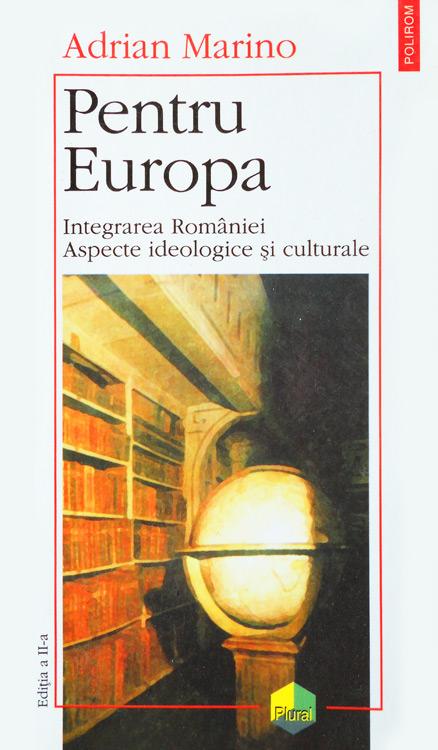 Pentru Europa. Integrarea Romaniei, aspecte ideologice si culturale