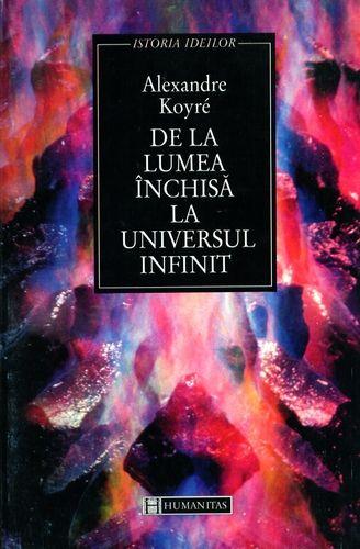 De la lumea inchisa la universul infinit