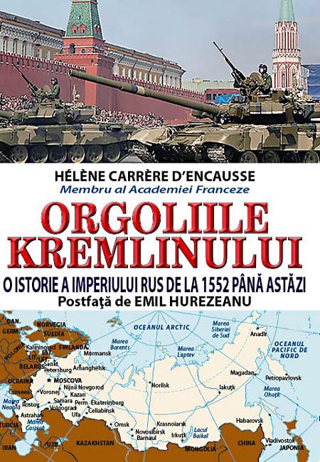Orgoliile Kremlinului. O istorie a Imperiului Rus de la 1552 pana astazi