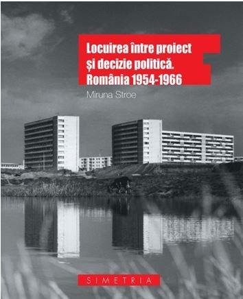 Locuirea intre proiect si decizie politica. Romania 1954-1966