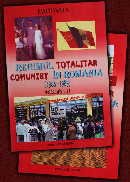 Regimul totalitar comunist in Romania (1945-1989), 2 vol.