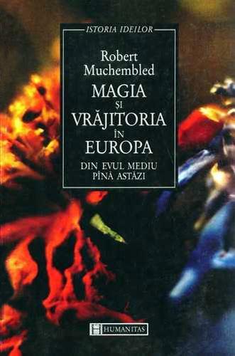Magia si vrajitoria in Europa din Evul Mediu pana astazi