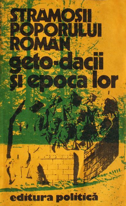 Stramosii poporului roman: Geto-dacii si epoca lor