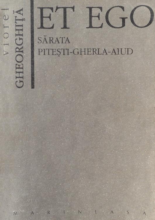 Et Ego. Sarata - Pitesti - Gherla - Aiud