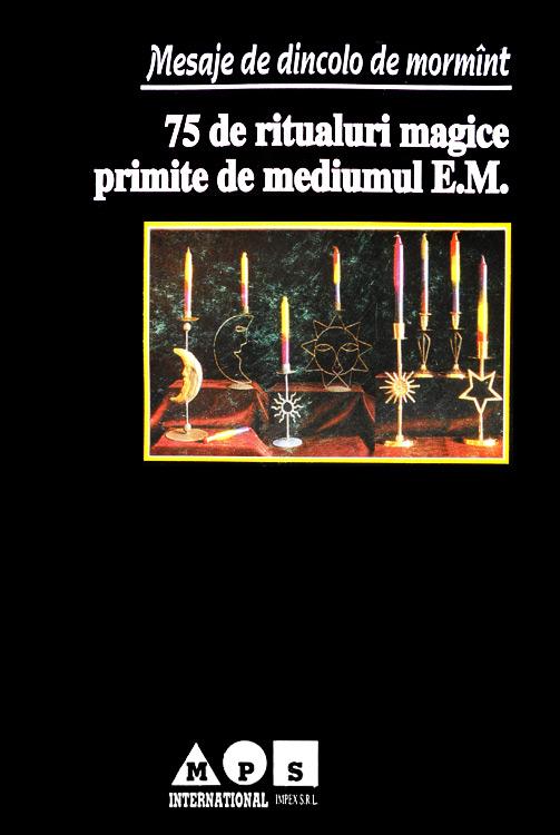 Mesaje de dincolo de mormant. 75 de ritualuri magice primite de mediumul E.M.